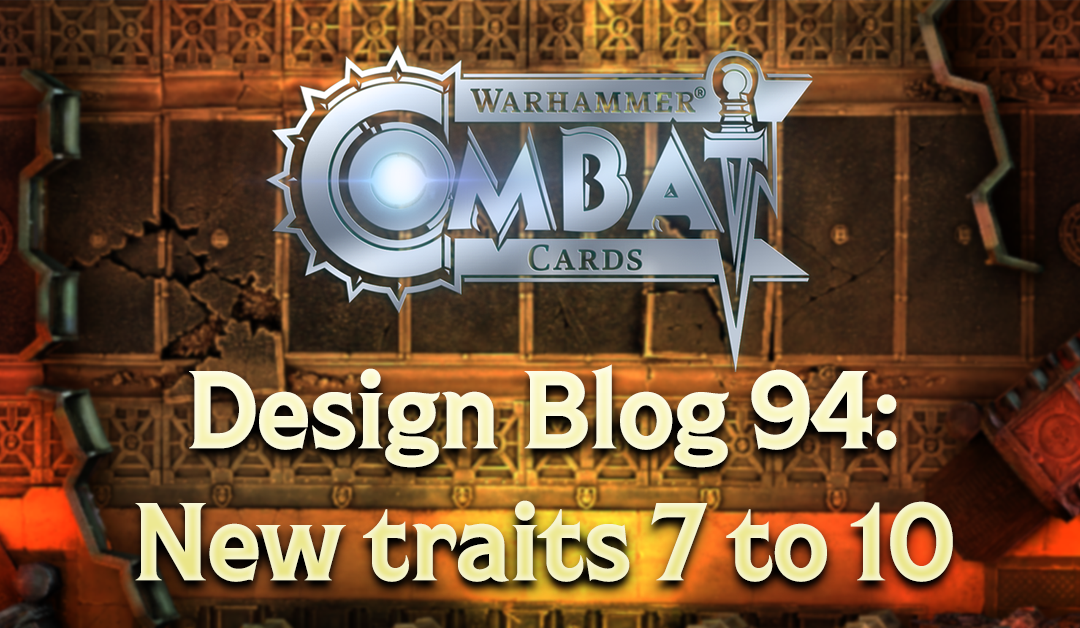 Design Blog 94: New traits 7 to 10