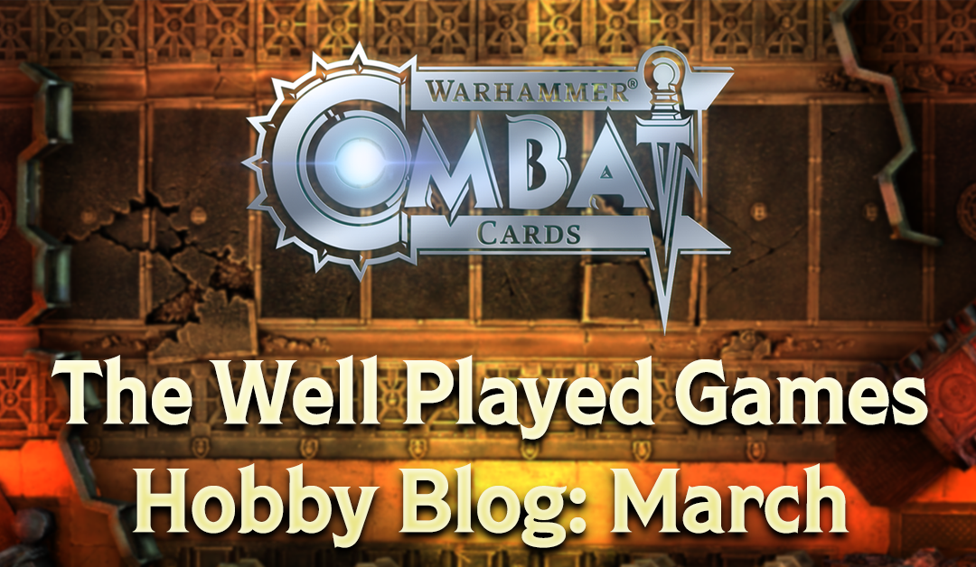 The Well Played Games Warhammer Hobby Blog – March