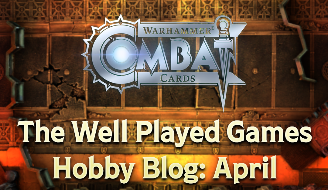 The Well Played Games Warhammer Hobby Blog – April
