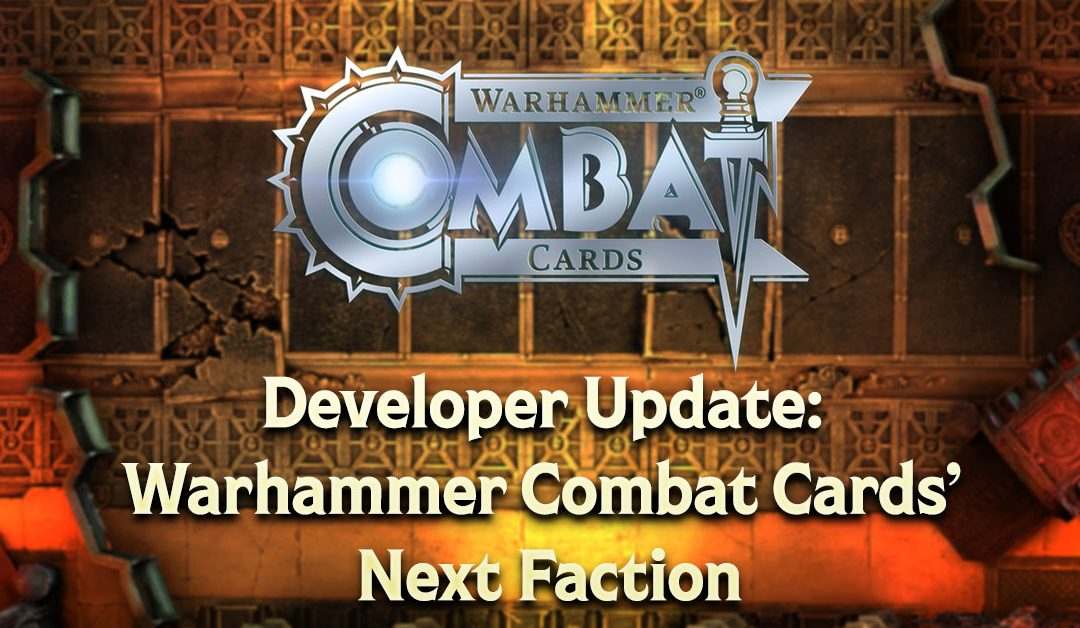 Developer Update: Warhammer Combat Cards' Next Faction